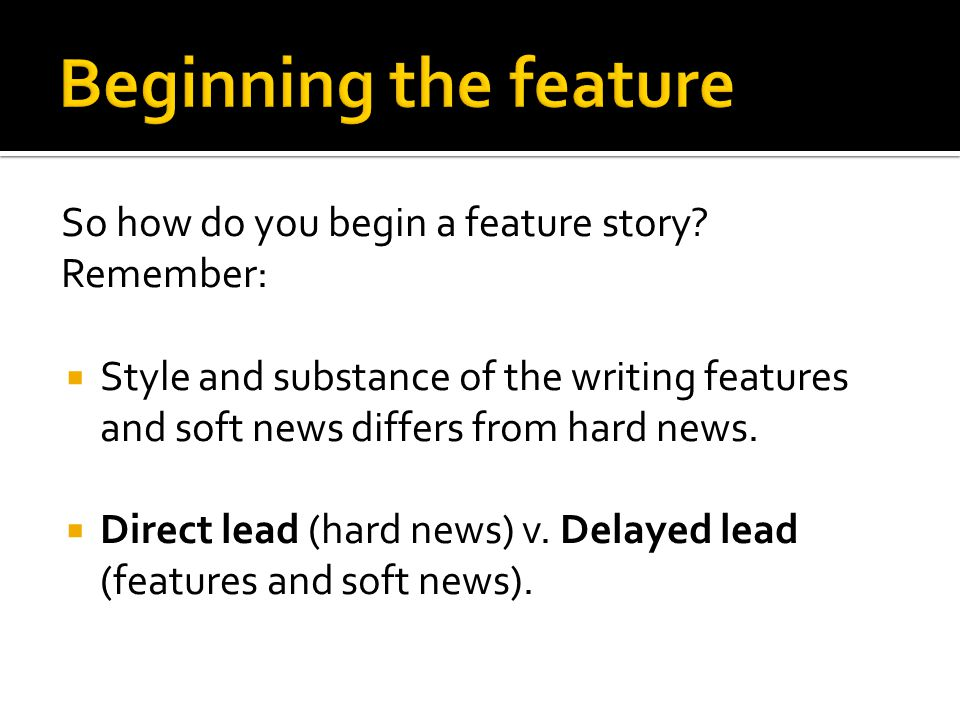 So how do you begin a feature story.