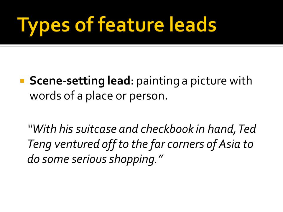  Scene-setting lead: painting a picture with words of a place or person.