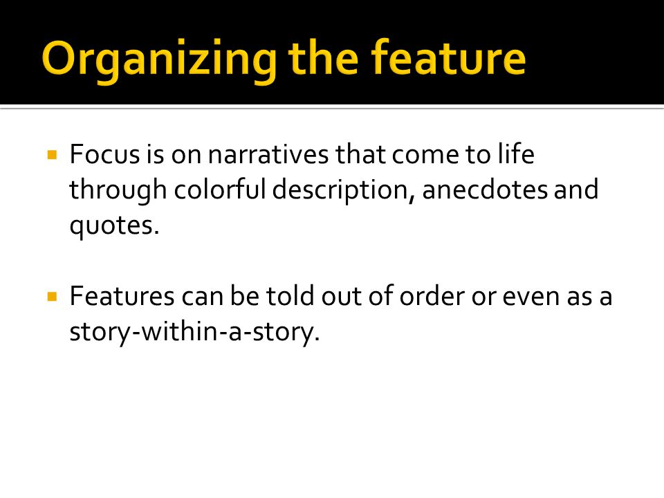  Focus is on narratives that come to life through colorful description, anecdotes and quotes.