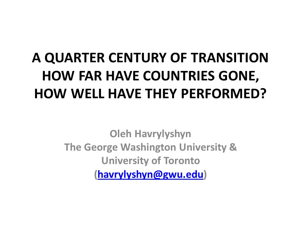 A QUARTER CENTURY OF TRANSITION HOW FAR HAVE COUNTRIES GONE, HOW WELL HAVE THEY PERFORMED.