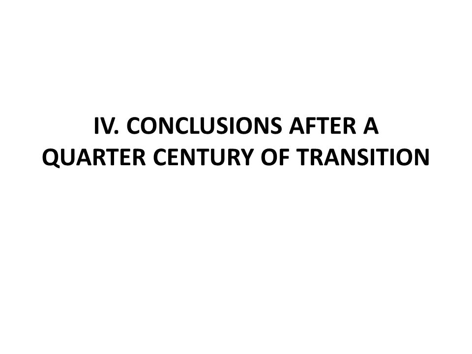 IV. CONCLUSIONS AFTER A QUARTER CENTURY OF TRANSITION
