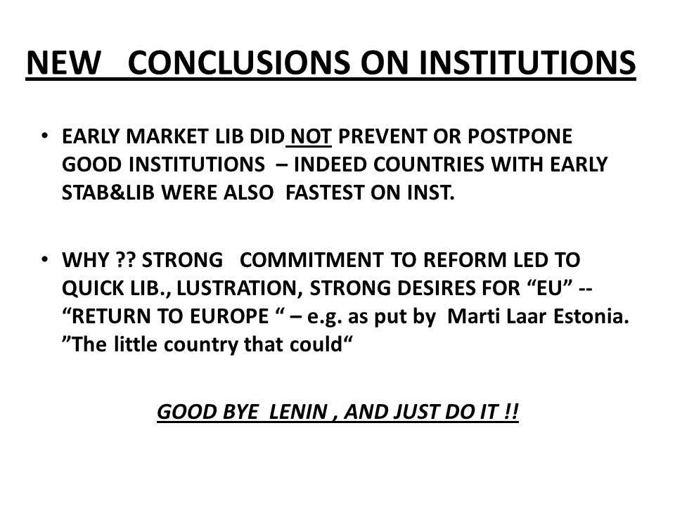 NEW CONCLUSIONS ON INSTITUTIONS EARLY MARKET LIB DID NOT PREVENT OR POSTPONE GOOD INSTITUTIONS – INDEED COUNTRIES WITH EARLY STAB&LIB WERE ALSO FASTEST ON INST.