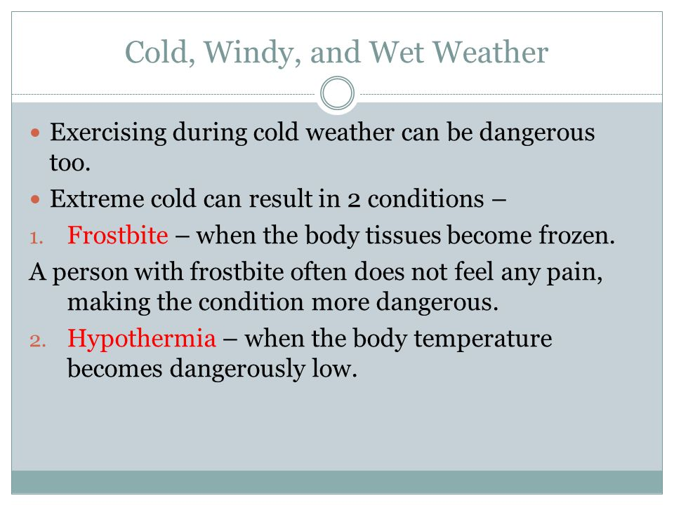 Cold Tips Avoid extreme cold and wind and pay attention to the wind chill factor.