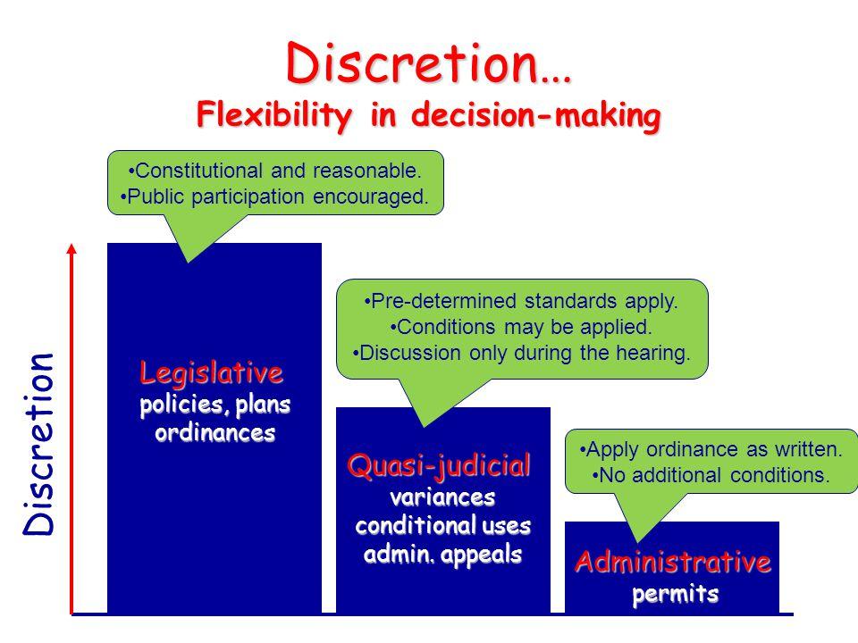 Discretion… Flexibility in decision-making Administrativepermits Quasi-judicialvariances conditional uses admin. appeals Legislative policies, plans o