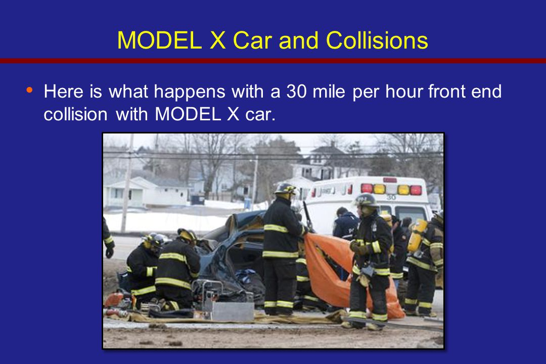 MODEL X Car and Collisions Here is what happens with a 30 mile per hour front end collision with MODEL X car.