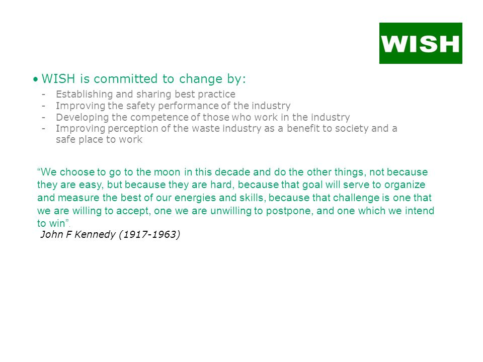 WISH is committed to change by: -Establishing and sharing best practice -Improving the safety performance of the industry -Developing the competence o