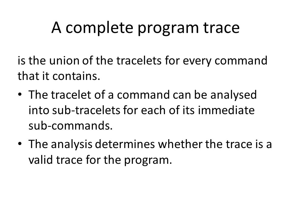 A complete program trace is the union of the tracelets for every command that it contains.