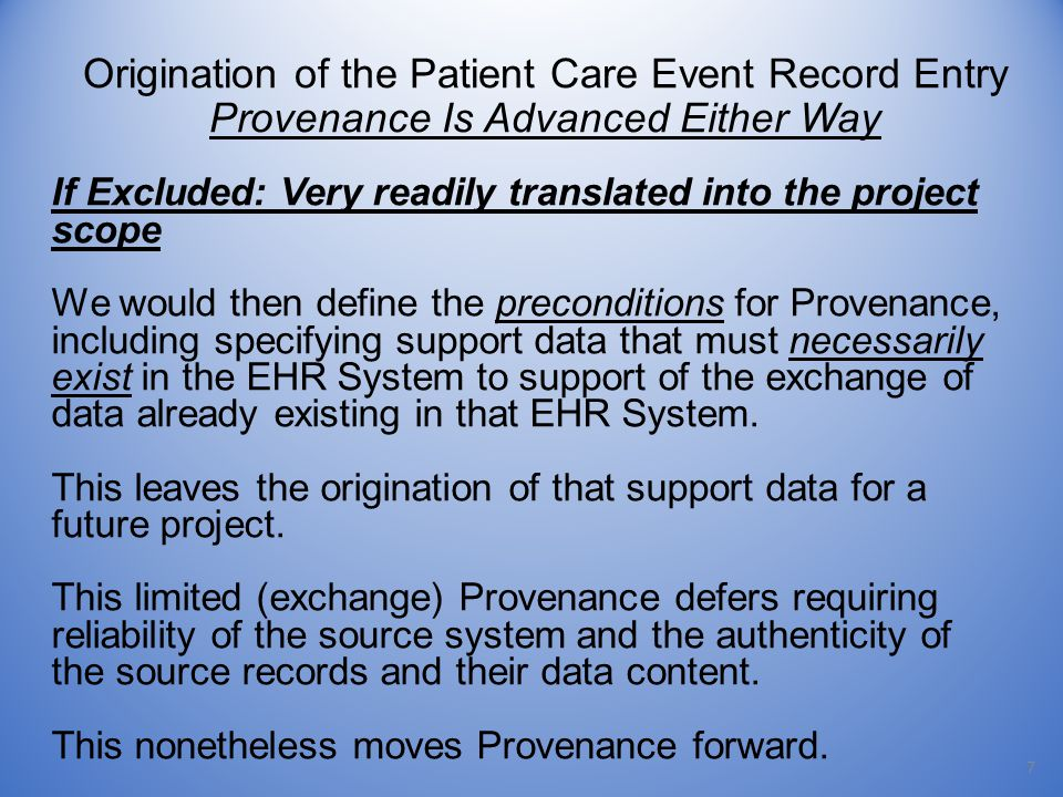 7 If Excluded: Very readily translated into the project scope We would then define the preconditions for Provenance, including specifying support data that must necessarily exist in the EHR System to support of the exchange of data already existing in that EHR System.