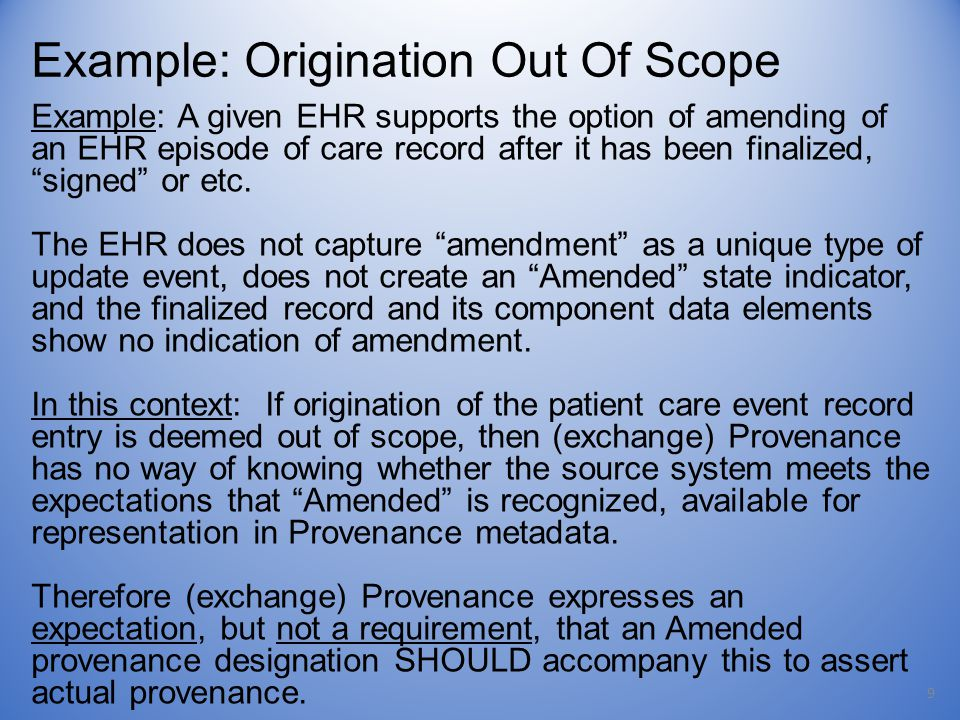 9 Example: A given EHR supports the option of amending of an EHR episode of care record after it has been finalized, signed or etc.