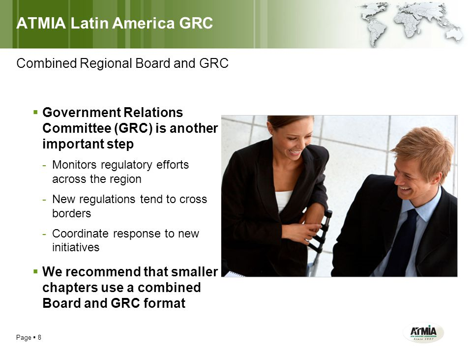 ATMIA Latin America GRC Page  8  Government Relations Committee (GRC) is another important step -Monitors regulatory efforts across the region -New