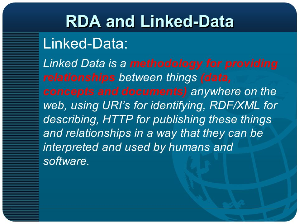 RDA and Linked-Data Linked-Data: Linked Data is a methodology for providing relationships between things (data, concepts and documents) anywhere on th