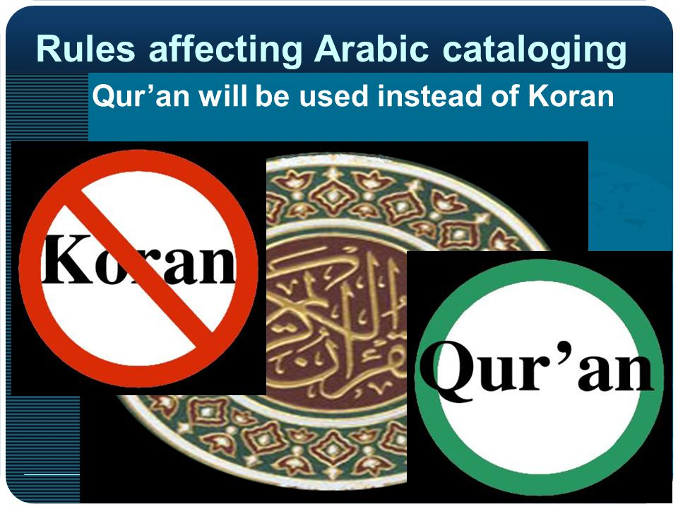 Rules affecting Arabic cataloging Qur'an will be used instead of Koran