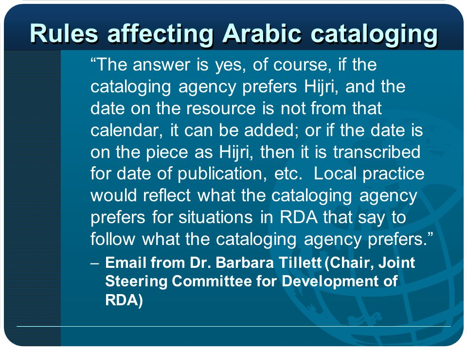 "Rules affecting Arabic cataloging ""The answer is yes, of course, if the cataloging agency prefers Hijri, and the date on the resource is not from that"