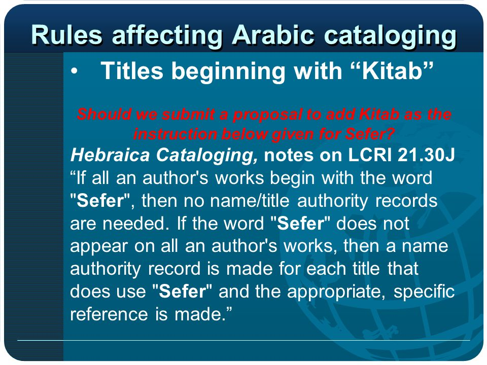 "Rules affecting Arabic cataloging Titles beginning with ""Kitab"" Should we submit a proposal to add Kitab as the instruction below given for Sefer? Heb"