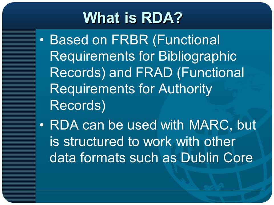 AACR2-RDA Comparison Some Changes to Know About: –RDA uses fewer abbreviations than AACR2 –Changes to Bible headings –Rule of Three –Overview of New MARC Fields