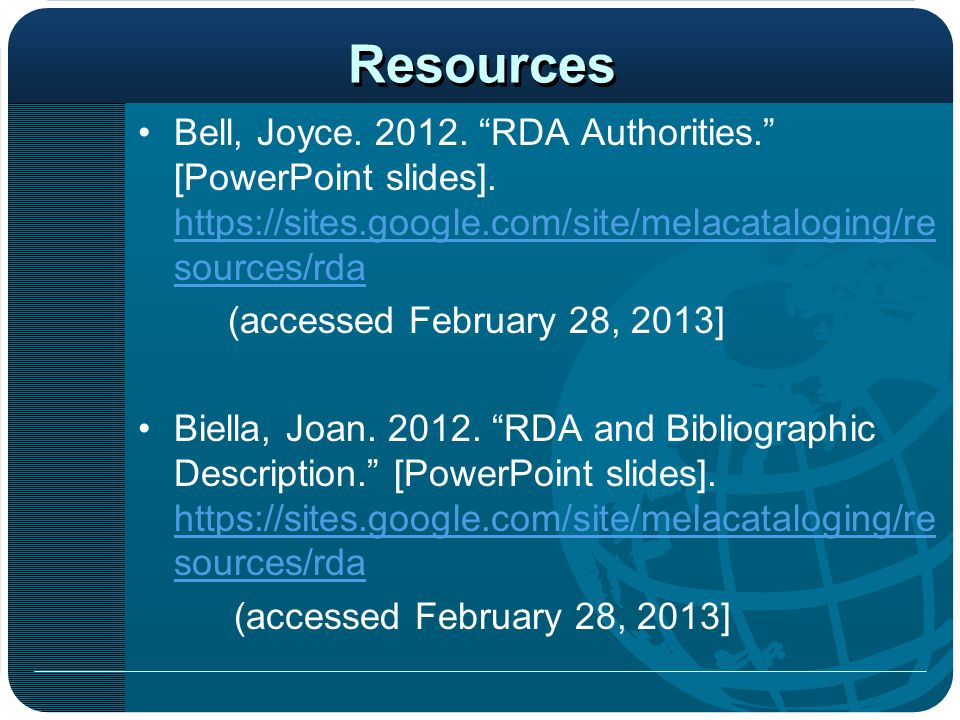 "Resources Bell, Joyce. 2012. ""RDA Authorities."" [PowerPoint slides]. https://sites.google.com/site/melacataloging/re sources/rda https://sites.google."