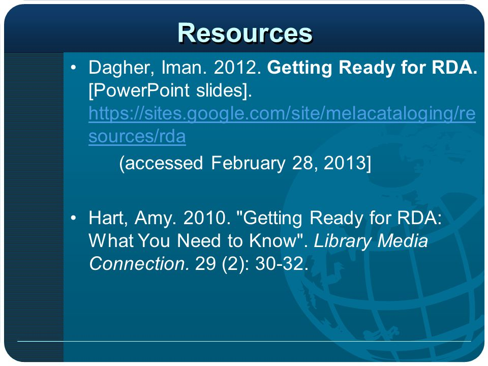 Resources Dagher, Iman. 2012. Getting Ready for RDA. [PowerPoint slides]. https://sites.google.com/site/melacataloging/re sources/rda https://sites.go