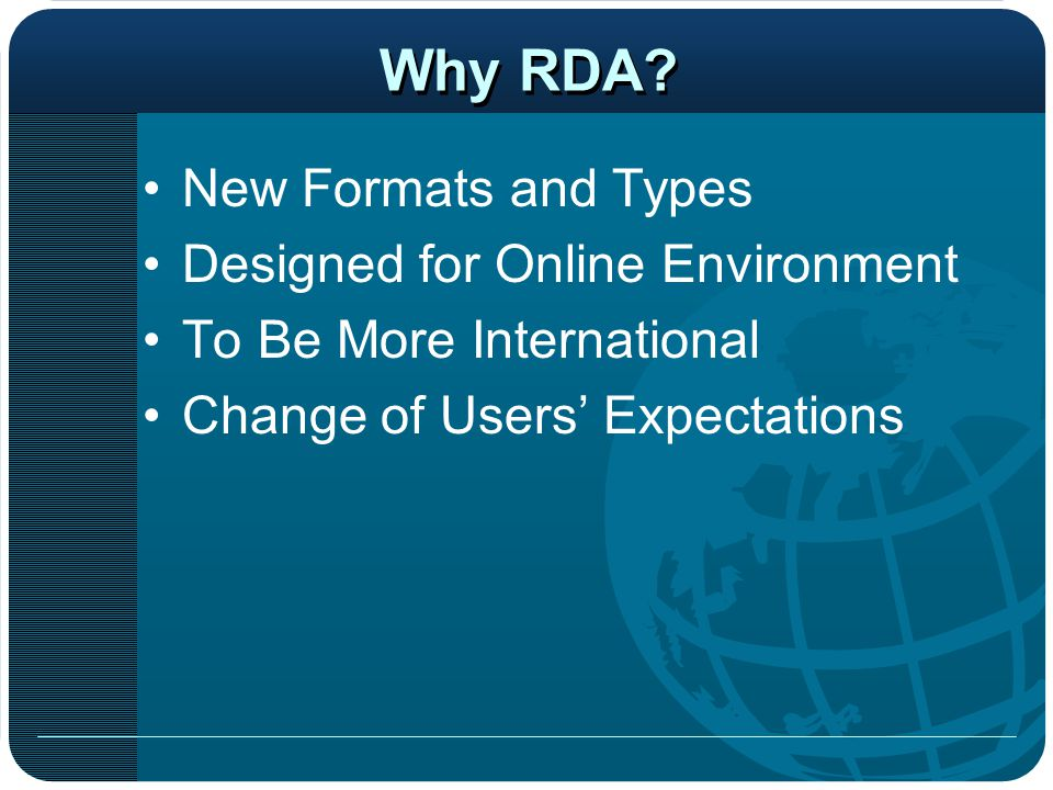 RDA (FRBR and FRAD) FRAD user tasks Find Identify Contextualize Justify Principles to achieve FRAD user tasks Differentiate Represent Language preference Common usage RDA 4 principles for persons, families, and corporate bodies are meant to meet the FRAD user tasks, they are: find, identify, understand the relationship, and understand why a name has been recorded.