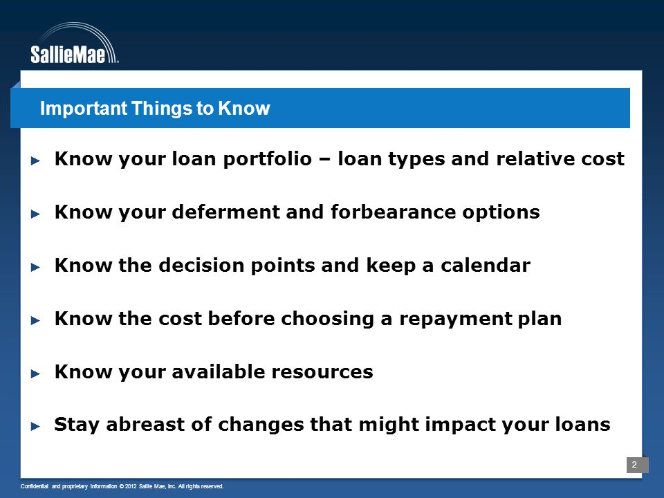 2 ► Know your loan portfolio – loan types and relative cost ► Know your deferment and forbearance options ► Know the decision points and keep a calendar ► Know the cost before choosing a repayment plan ► Know your available resources ► Stay abreast of changes that might impact your loans Important Things to Know