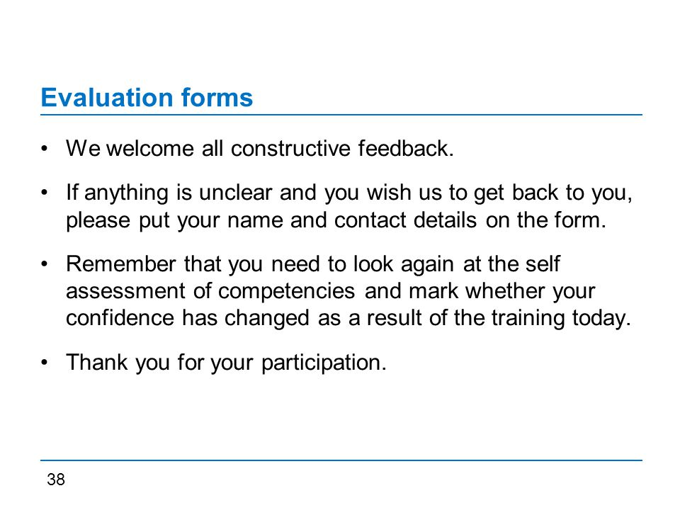 Evaluation forms We welcome all constructive feedback.