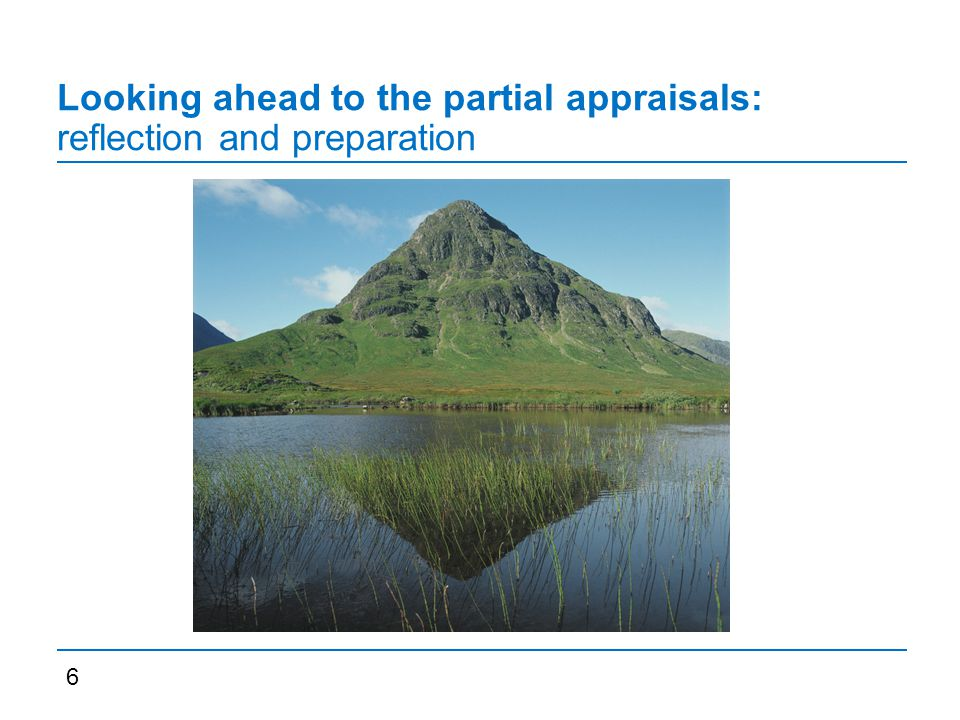 Looking ahead to the partial appraisals: reflection and preparation 6