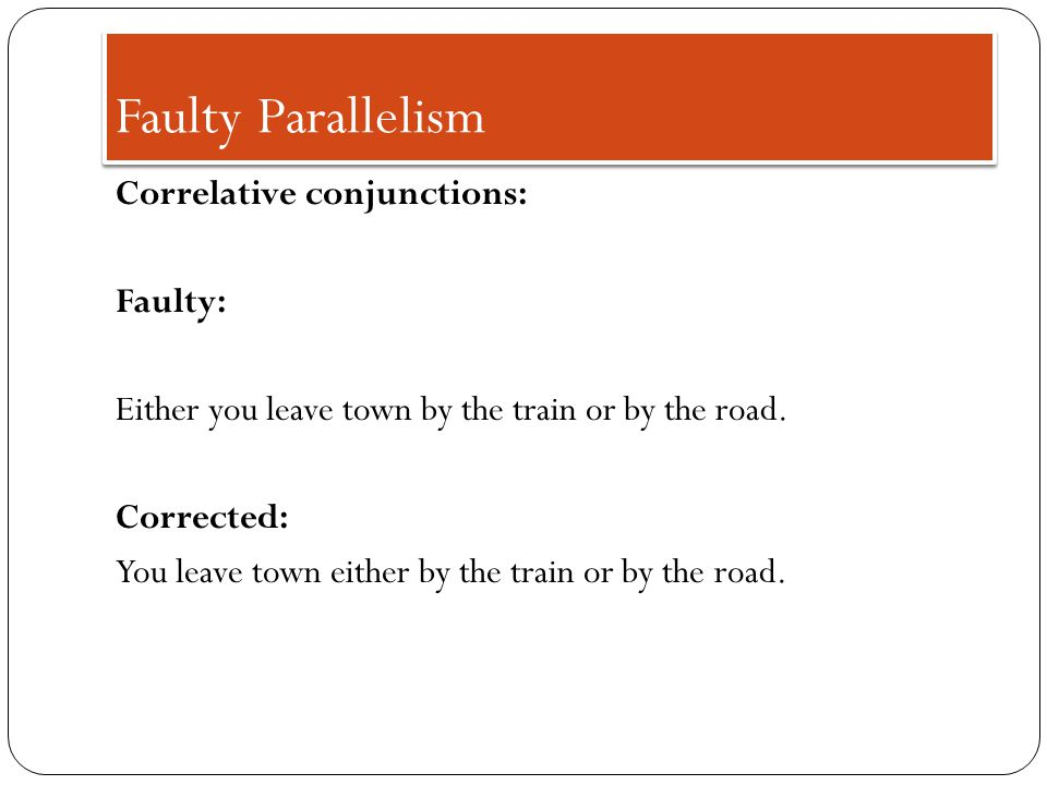 Typical Errors in Parallelism Correlative conjunctions: Faulty parallelism: I was counseled to quit my job or ask for a higher wage.