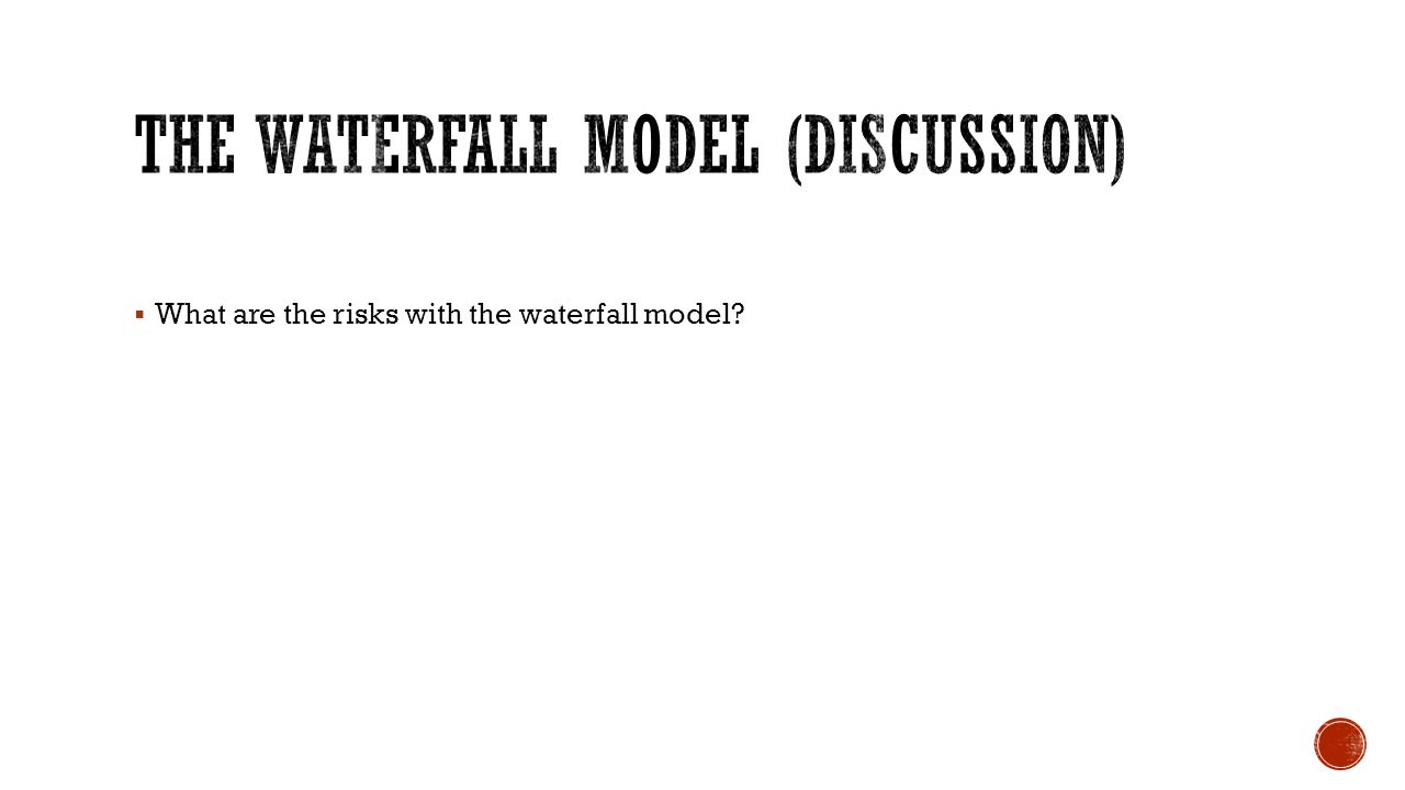  What are the risks with the waterfall model?