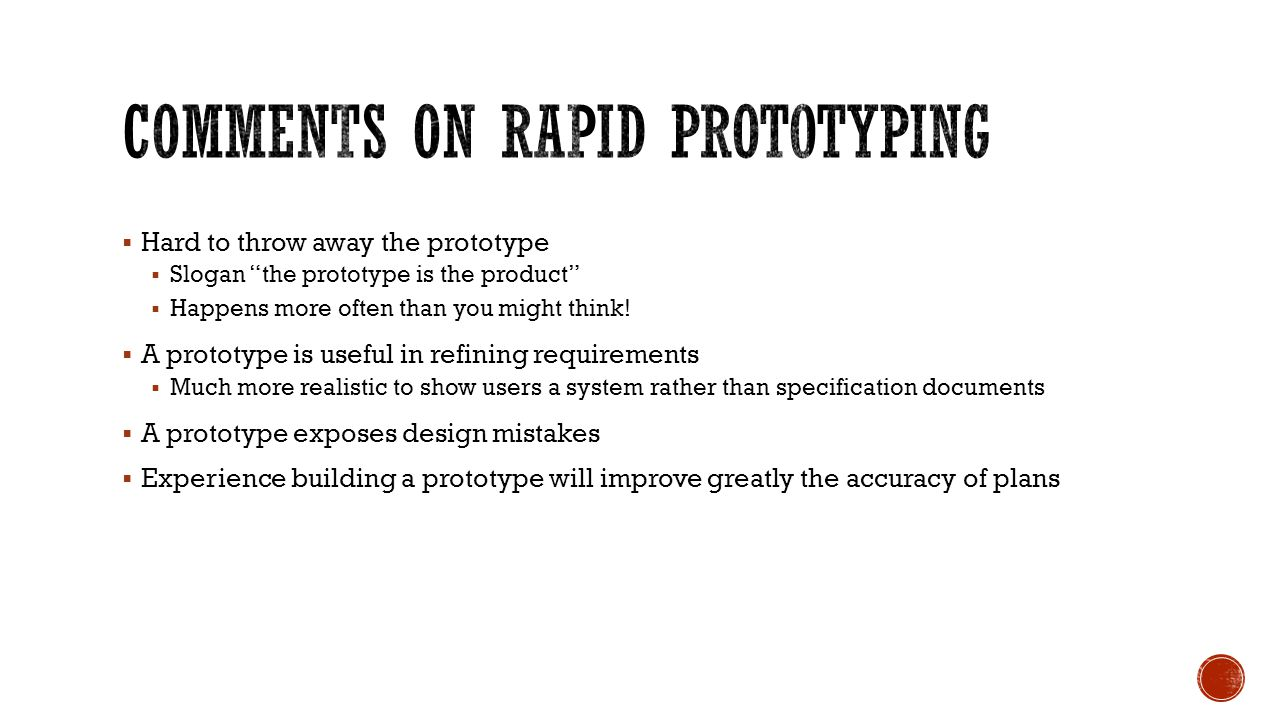 " Hard to throw away the prototype  Slogan ""the prototype is the product""  Happens more often than you might think!  A prototype is useful in refin"
