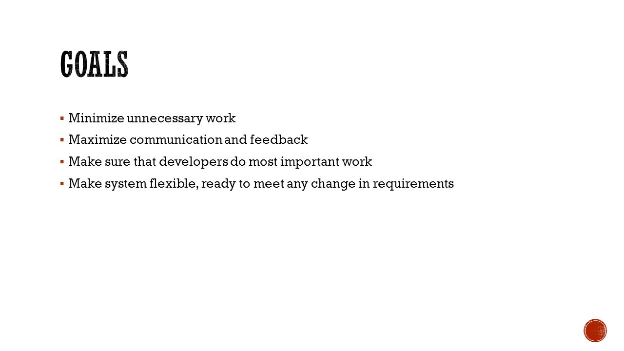  Minimize unnecessary work  Maximize communication and feedback  Make sure that developers do most important work  Make system flexible, ready to