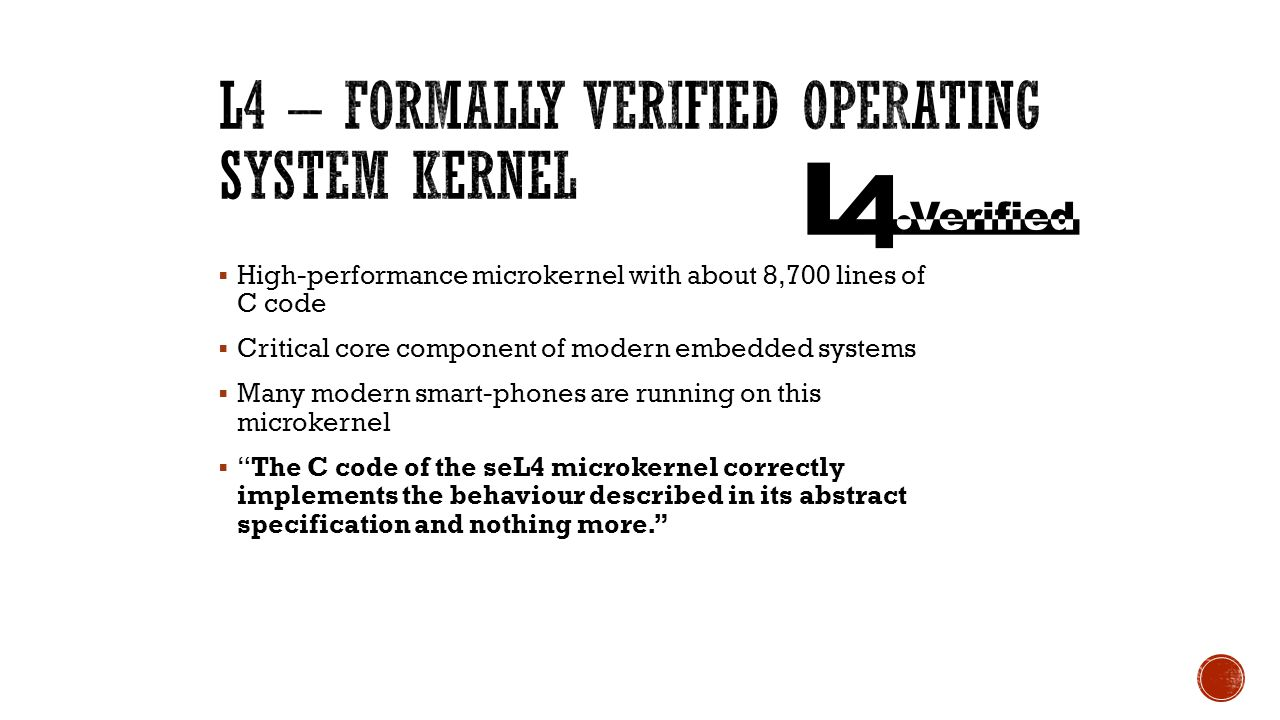 High-performance microkernel with about 8,700 lines of C code  Critical core component of modern embedded systems  Many modern smart-phones are ru