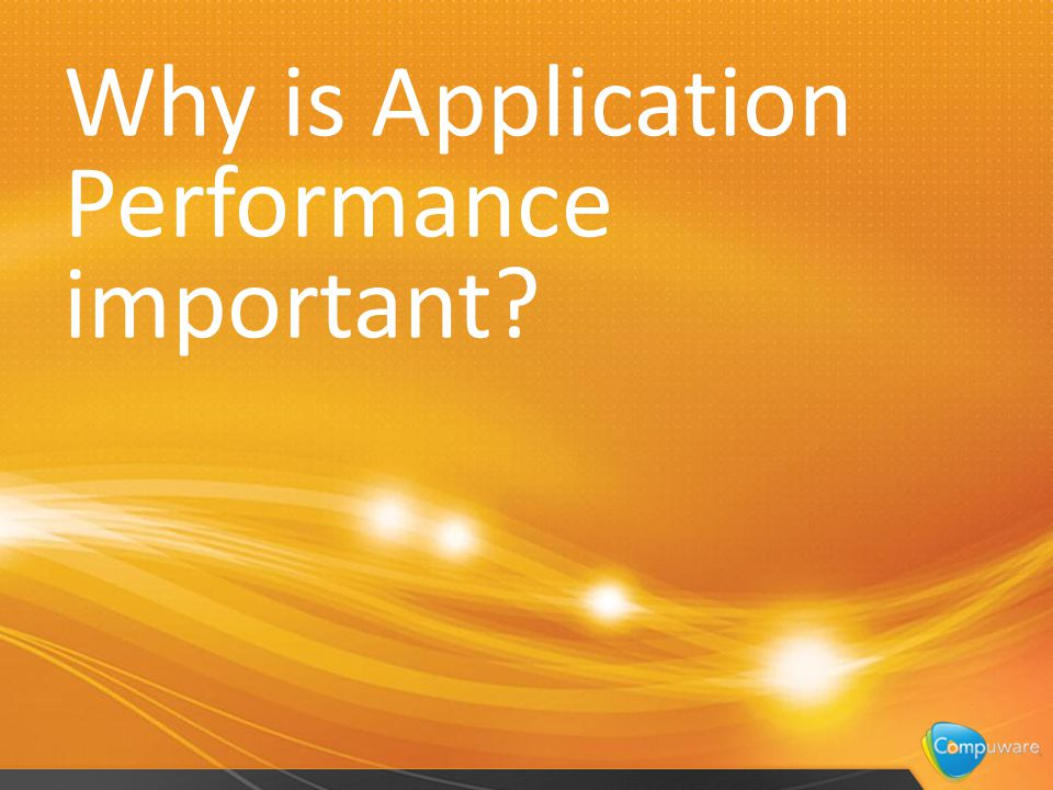 3 Why is Application Performance important