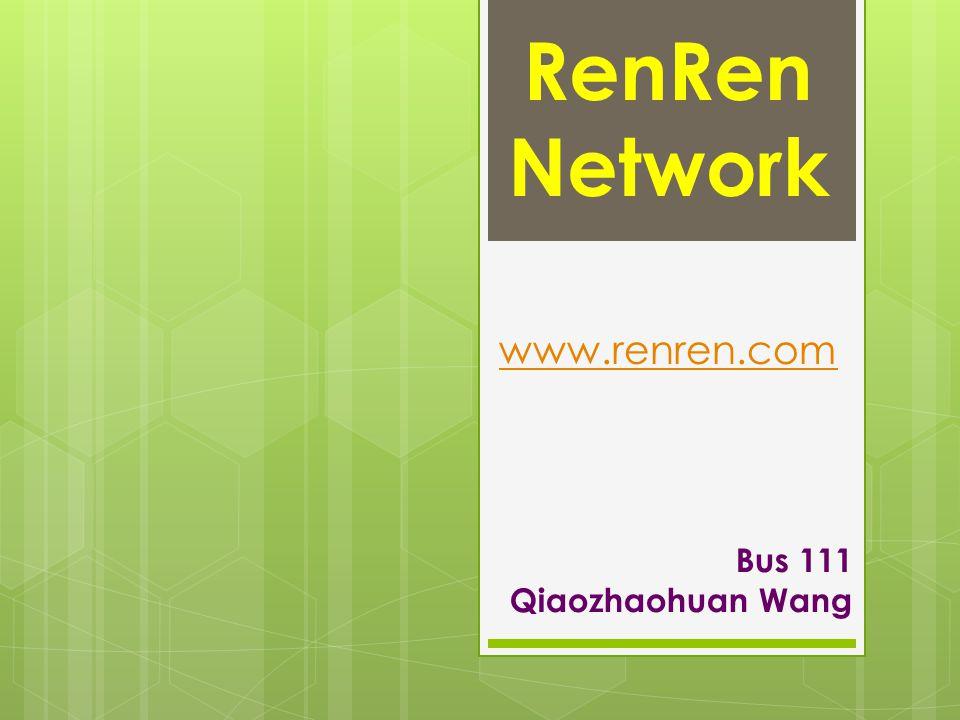 www.renren.com Bus 111 Qiaozhaohuan Wang RenRen Network