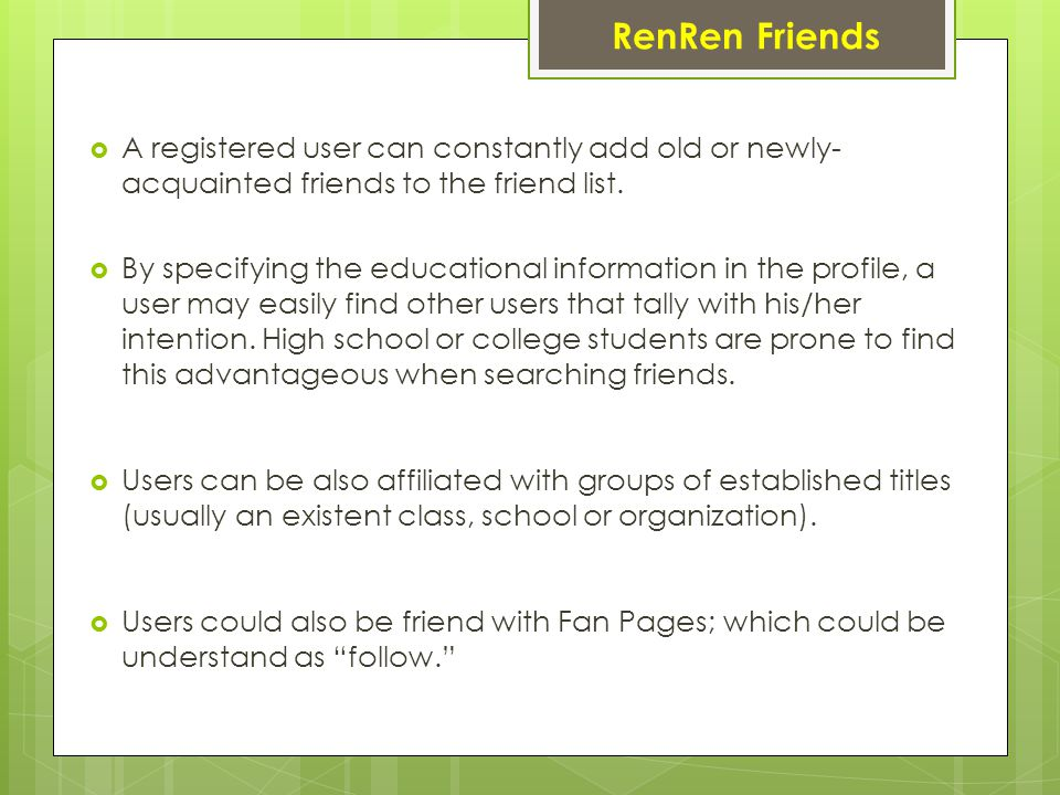 RenRen Friends  A registered user can constantly add old or newly- acquainted friends to the friend list.