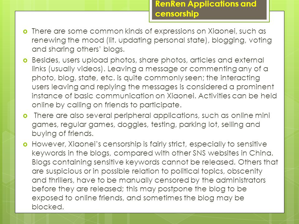 RenRen Applications and censorship  There are some common kinds of expressions on Xiaonei, such as renewing the mood (lit.