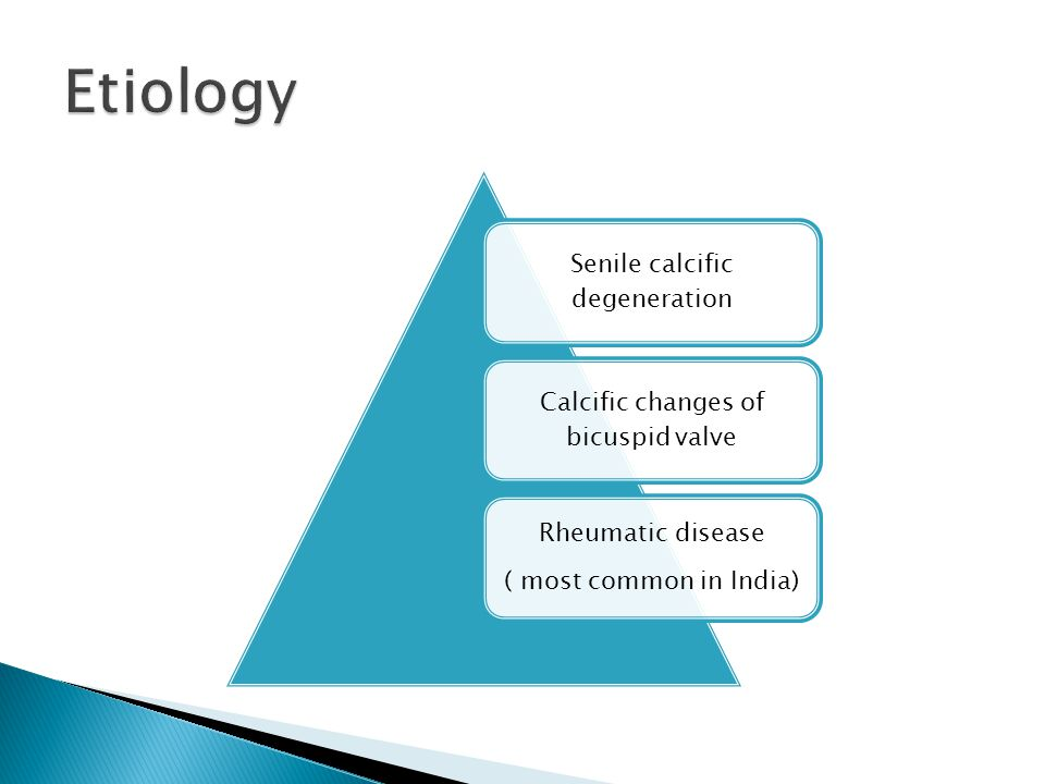 Senile calcific degeneration Calcific changes of bicuspid valve Rheumatic disease ( most common in India)