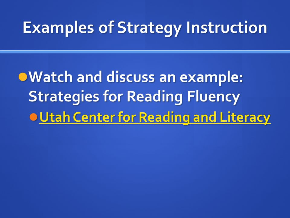 Examples of Strategy Instruction Watch and discuss an example: Strategies for Reading Fluency Watch and discuss an example: Strategies for Reading Fluency Utah Center for Reading and Literacy Utah Center for Reading and Literacy Utah Center for Reading and Literacy Utah Center for Reading and Literacy
