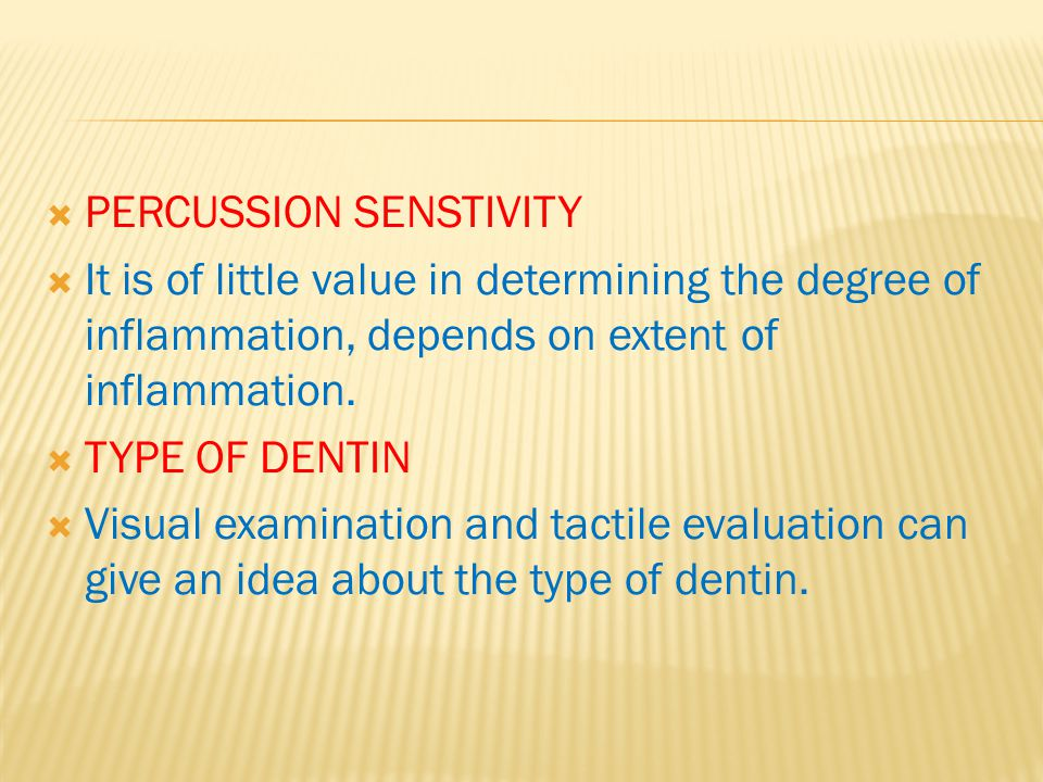  PERCUSSION SENSTIVITY  It is of little value in determining the degree of inflammation, depends on extent of inflammation.