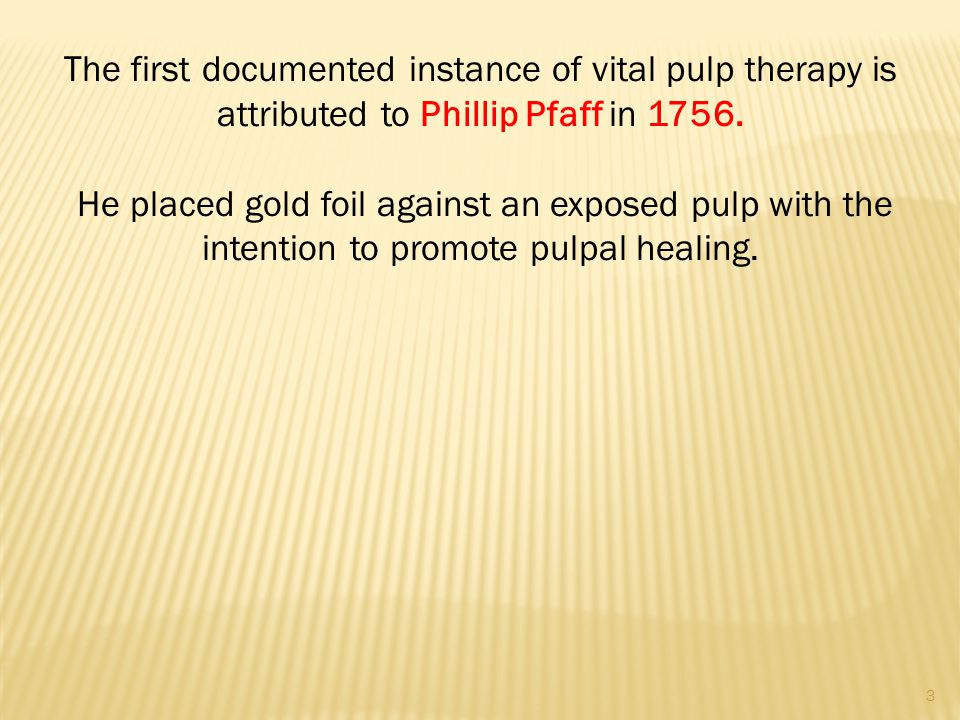 The first documented instance of vital pulp therapy is attributed to Phillip Pfaff in 1756.