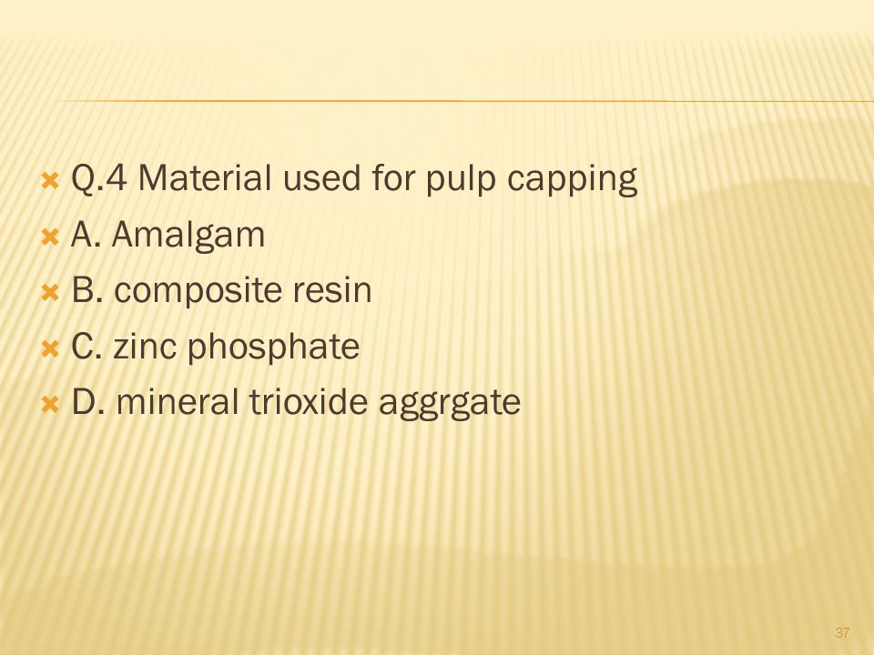  Q.4 Material used for pulp capping  A. Amalgam  B.