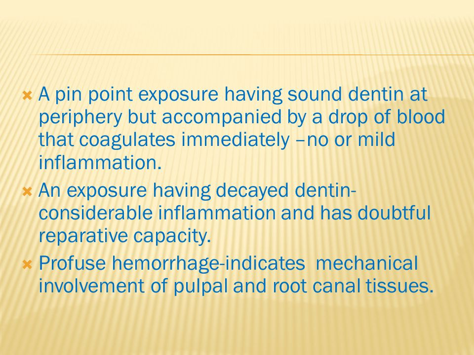  A pin point exposure having sound dentin at periphery but accompanied by a drop of blood that coagulates immediately –no or mild inflammation.