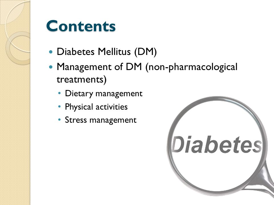 Contents Diabetes Mellitus (DM) Management of DM (non-pharmacological treatments) Dietary management Physical activities Stress management