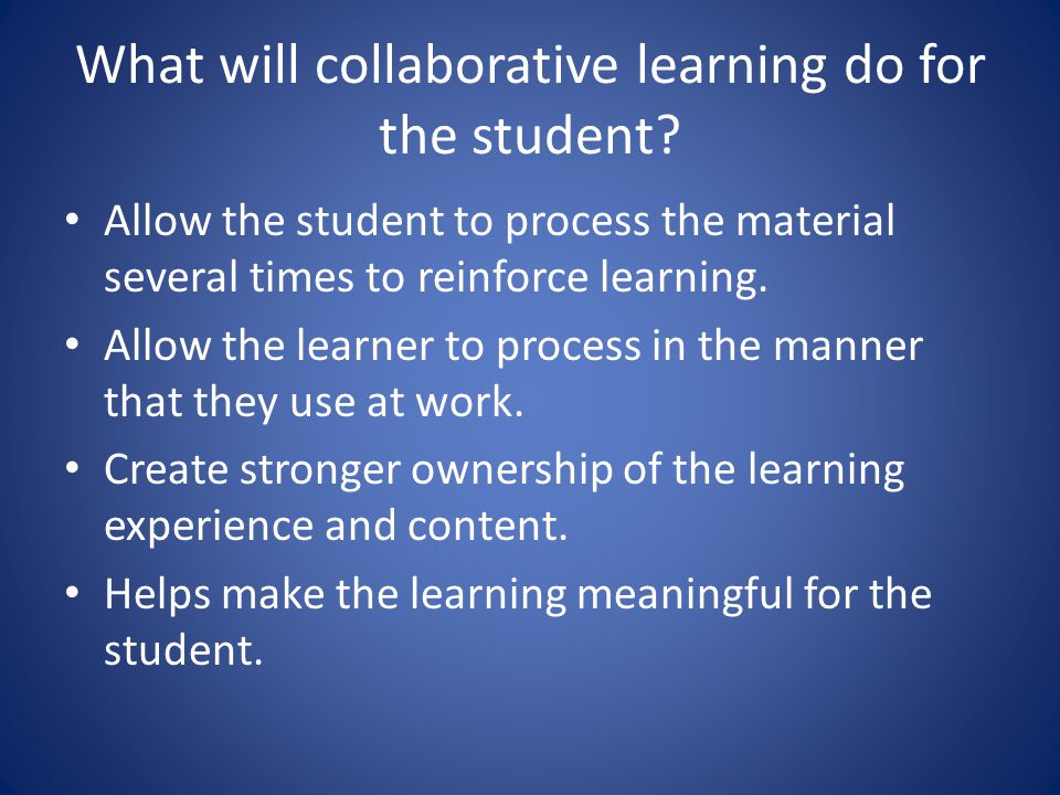 What will collaborative learning do for the student.