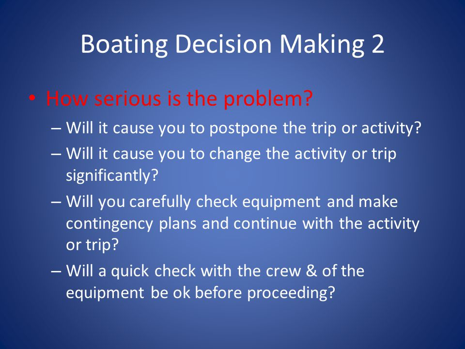 Boating Decision Making 2 How serious is the problem.