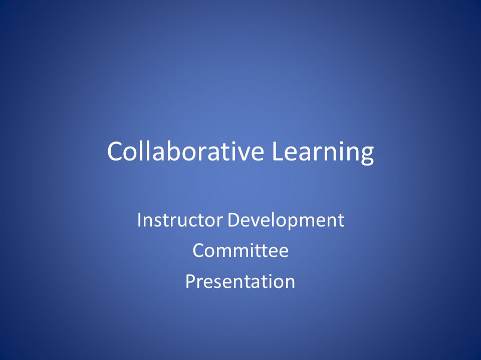 Collaborative Learning Instructor Development Committee Presentation