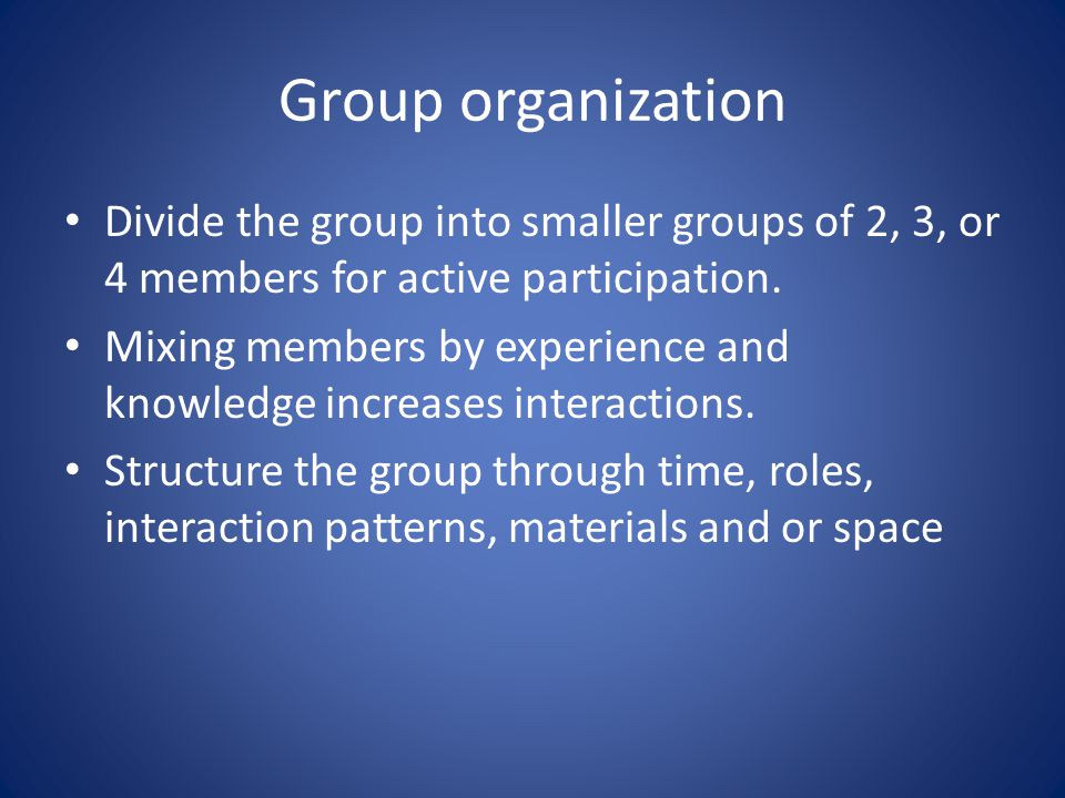 Group organization Divide the group into smaller groups of 2, 3, or 4 members for active participation.