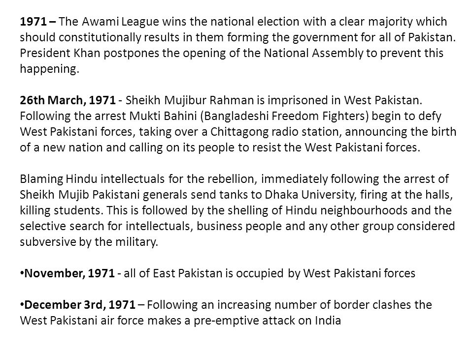 1971 – The Awami League wins the national election with a clear majority which should constitutionally results in them forming the government for all of Pakistan.