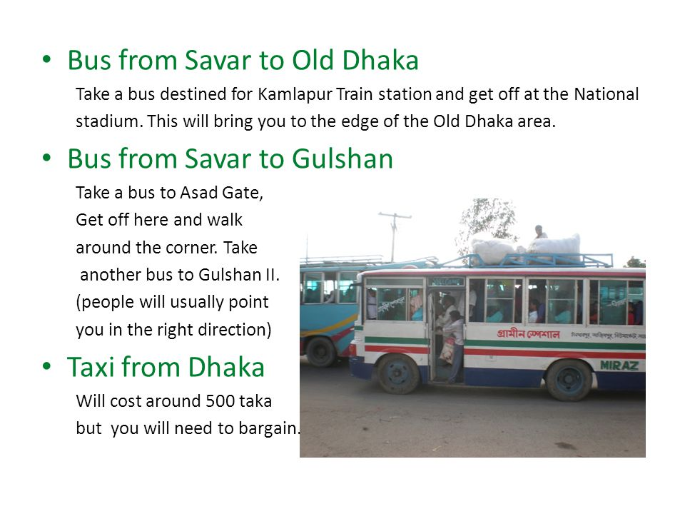 Bus from Savar to Old Dhaka Take a bus destined for Kamlapur Train station and get off at the National stadium.