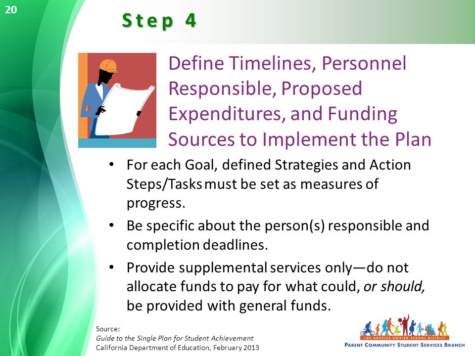 Define Timelines, Personnel Responsible, Proposed Expenditures, and Funding Sources to Implement the Plan For each Goal, defined Strategies and Action Steps/Tasks must be set as measures of progress.