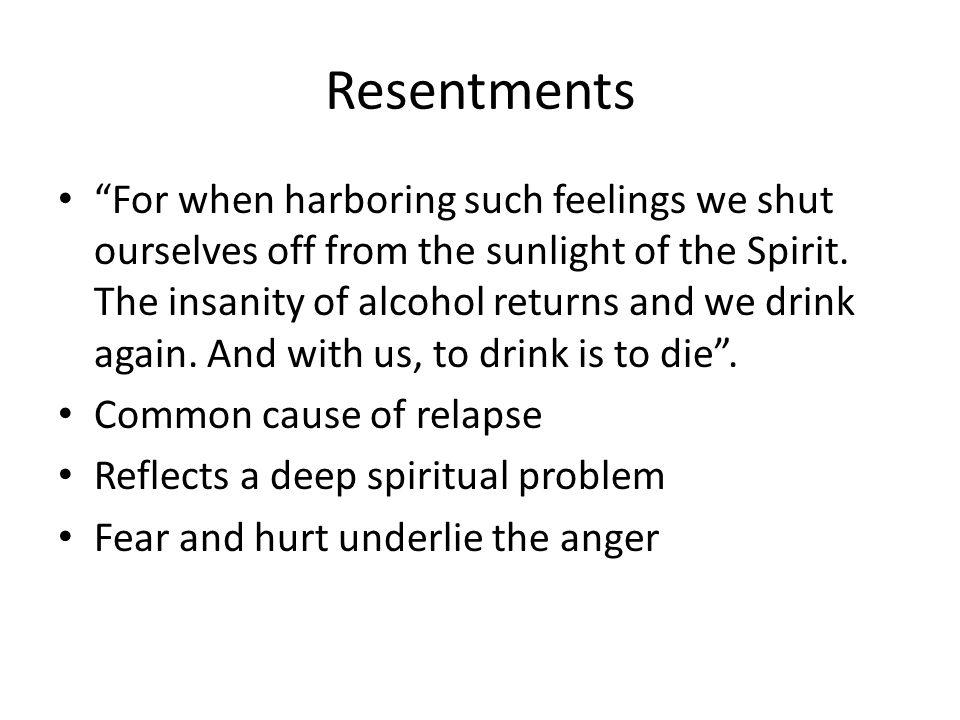 Resentments For when harboring such feelings we shut ourselves off from the sunlight of the Spirit.