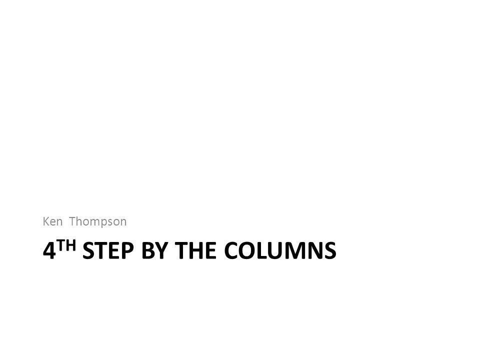 4 TH STEP BY THE COLUMNS Ken Thompson